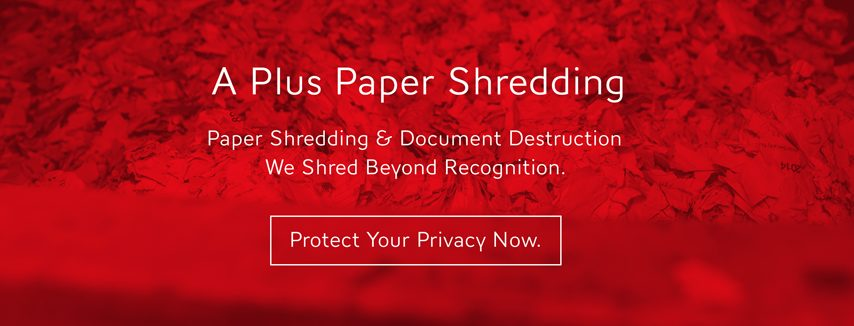 A Plus Paper Shredding, Protect your Privacy Now.